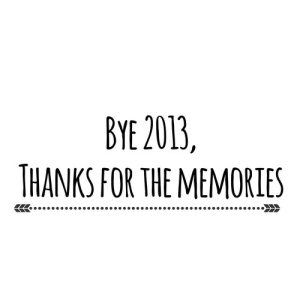 Bye 2013 Thanks for Memories