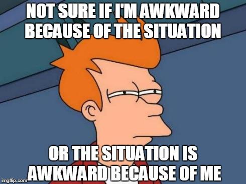 awkward bc me