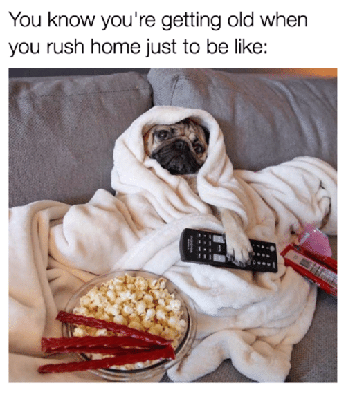 you-know-youre-getting-old-when-you-rush-home-just-27209648